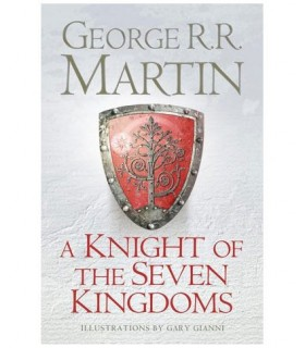 A Knight of the Seven Kingdoms (The Tales of Dunk and Egg, 1-3)
